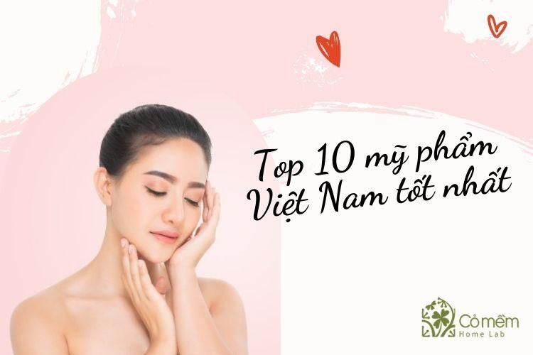 Top 10 hãng mỹ phẩm Việt Nam tốt nhất hiện nay